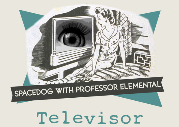 Televisor - Spacedog and Professor Elemental